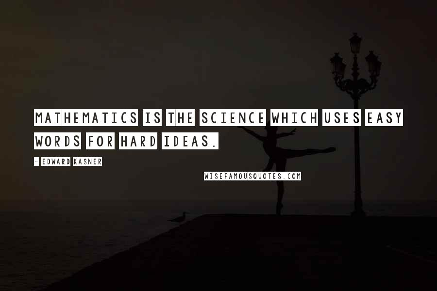 Edward Kasner quotes: Mathematics is the science which uses easy words for hard ideas.