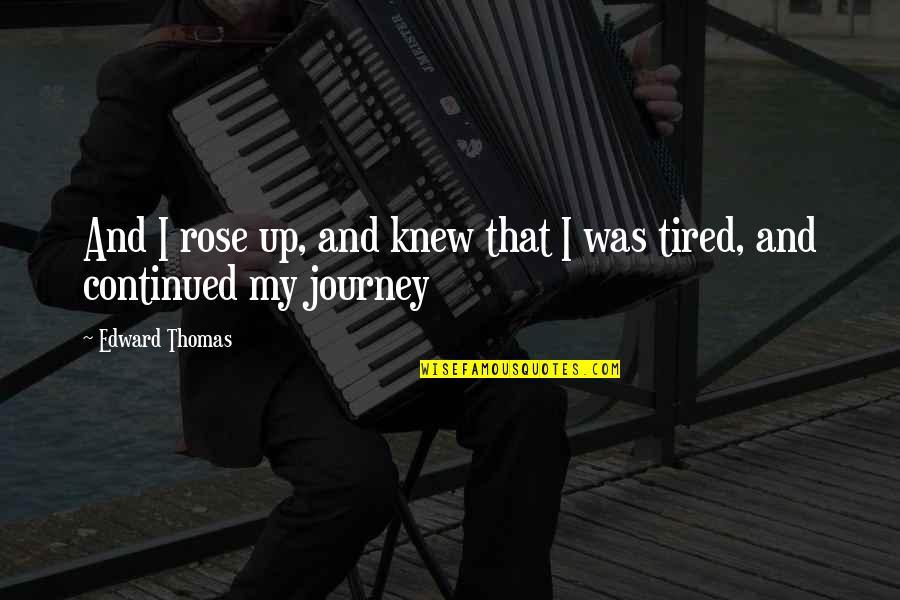 Edward Thomas Quotes By Edward Thomas: And I rose up, and knew that I
