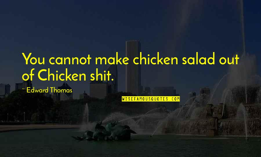 Edward Thomas Quotes By Edward Thomas: You cannot make chicken salad out of Chicken