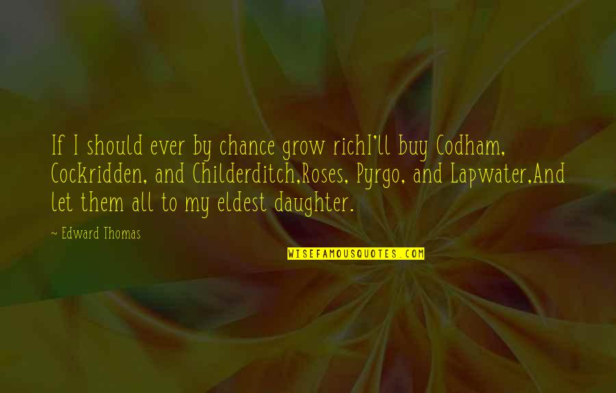 Edward Thomas Quotes By Edward Thomas: If I should ever by chance grow richI'll