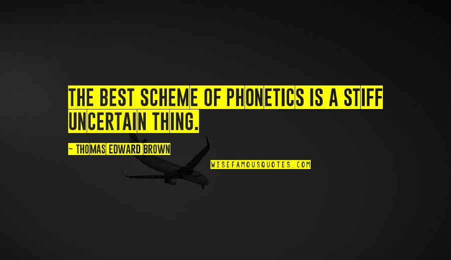 Edward Thomas Quotes By Thomas Edward Brown: The best scheme of Phonetics is a stiff