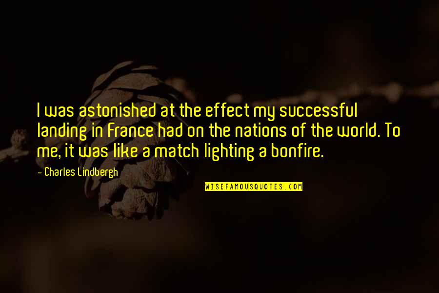 Edward Tudor Quotes By Charles Lindbergh: I was astonished at the effect my successful