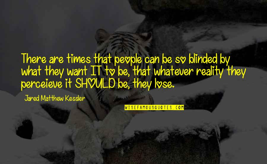Edward Tudor Quotes By Jared Matthew Kessler: There are times that people can be so