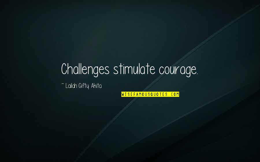 Edward Tudor Quotes By Lailah Gifty Akita: Challenges stimulate courage.