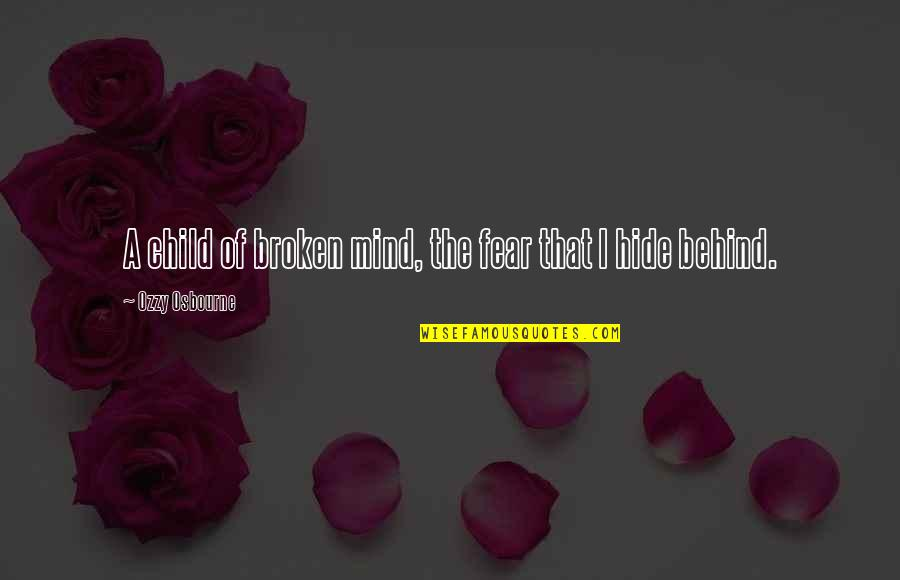 Edward Tudor Quotes By Ozzy Osbourne: A child of broken mind, the fear that