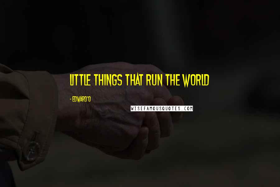 Edward'O quotes: Little things that run the world