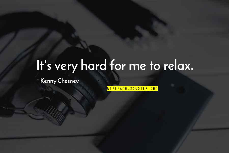 Edwidge Danticat Breath Eyes Memory Quotes By Kenny Chesney: It's very hard for me to relax.