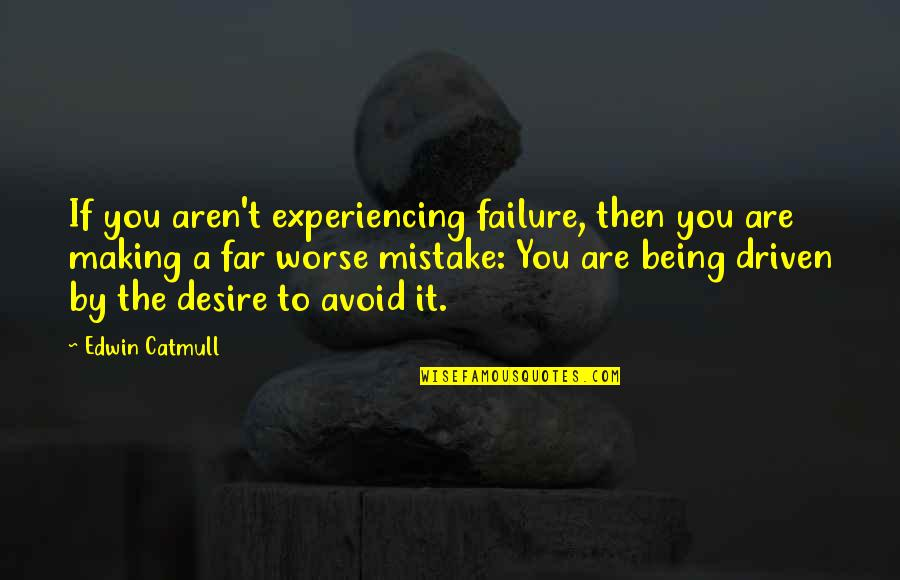 Edwin Catmull Quotes By Edwin Catmull: If you aren't experiencing failure, then you are