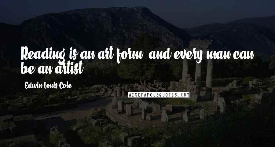 Edwin Louis Cole quotes: Reading is an art form, and every man can be an artist.