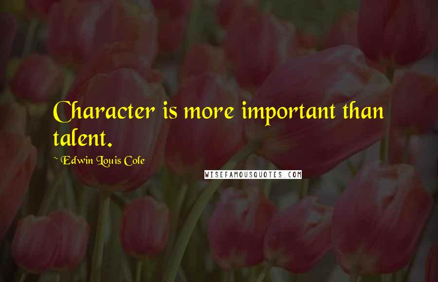 Edwin Louis Cole quotes: Character is more important than talent.
