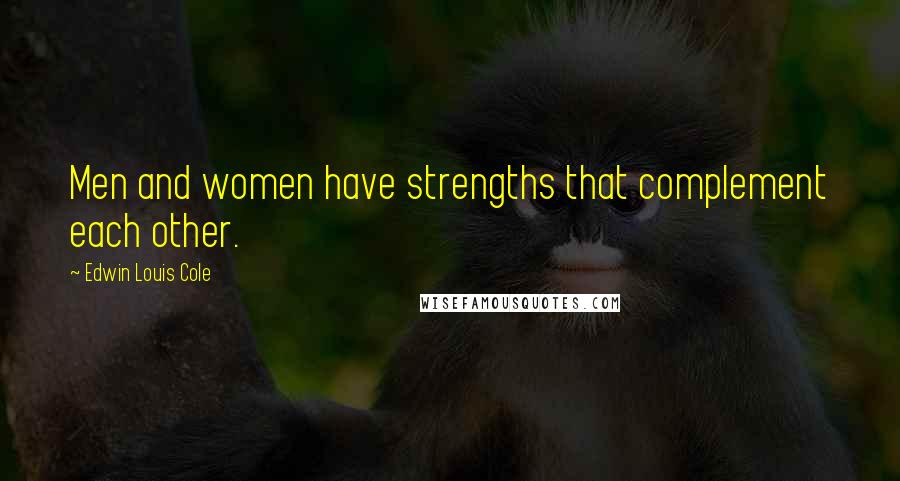 Edwin Louis Cole quotes: Men and women have strengths that complement each other.