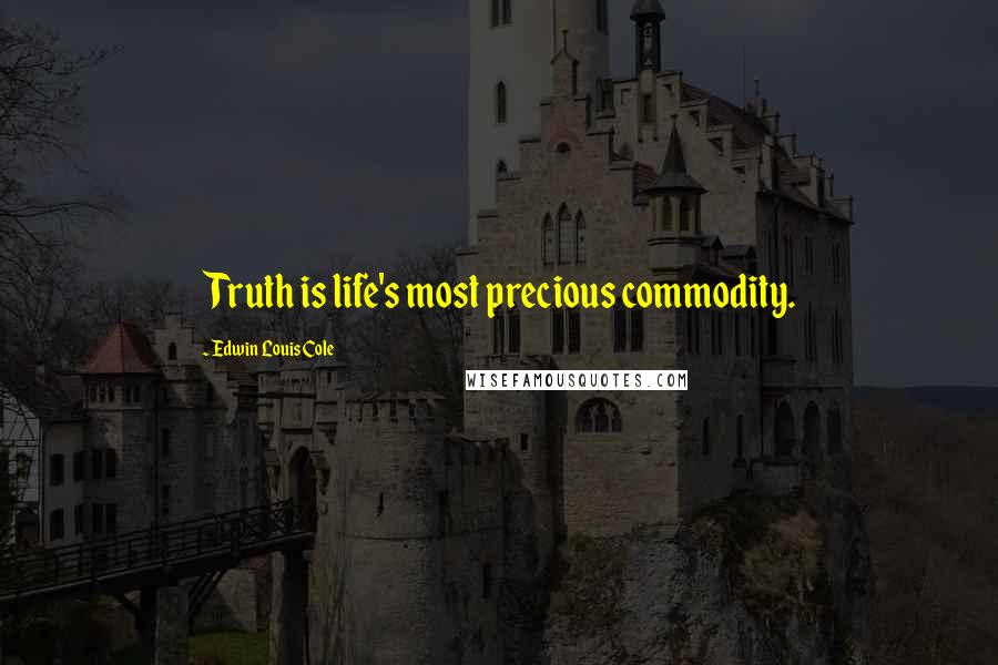 Edwin Louis Cole quotes: Truth is life's most precious commodity.