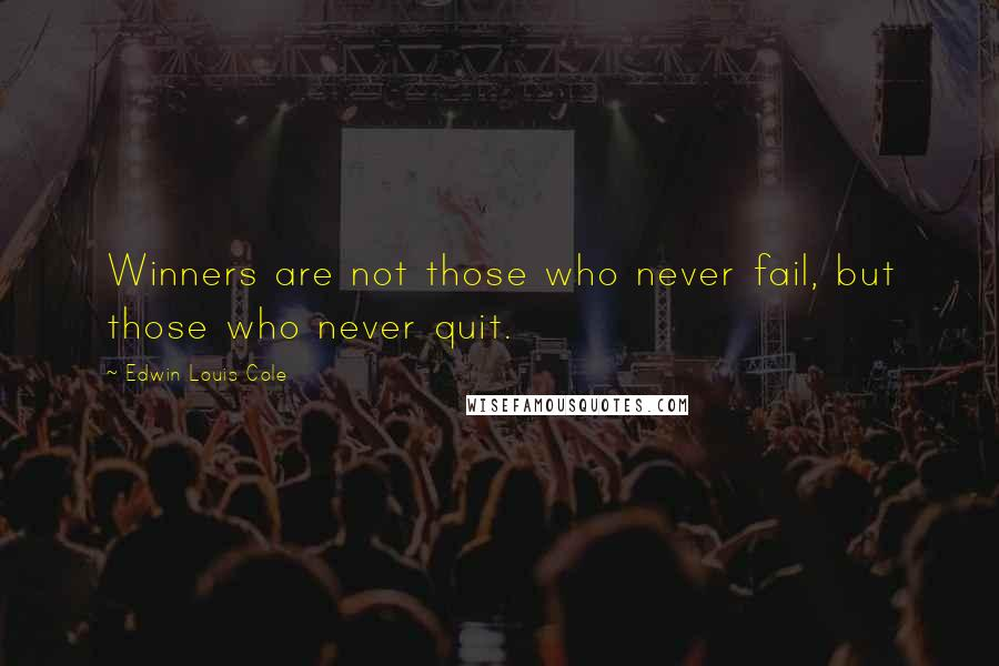 Edwin Louis Cole quotes: Winners are not those who never fail, but those who never quit.