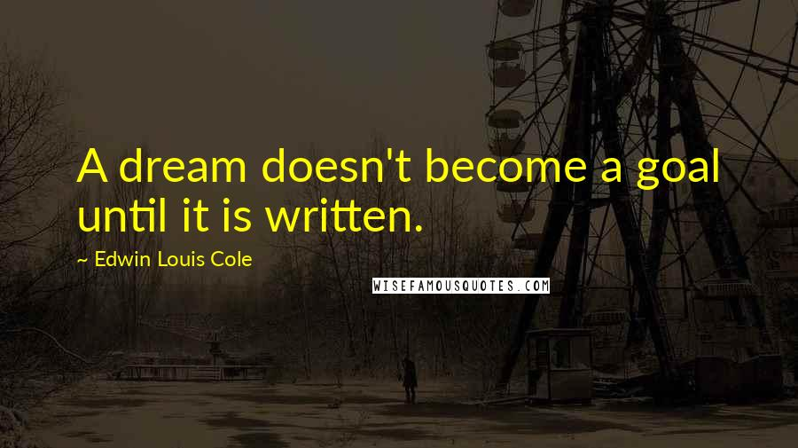 Edwin Louis Cole quotes: A dream doesn't become a goal until it is written.