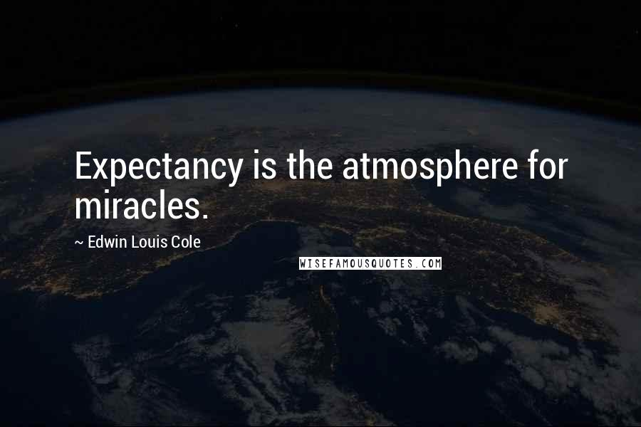 Edwin Louis Cole quotes: Expectancy is the atmosphere for miracles.