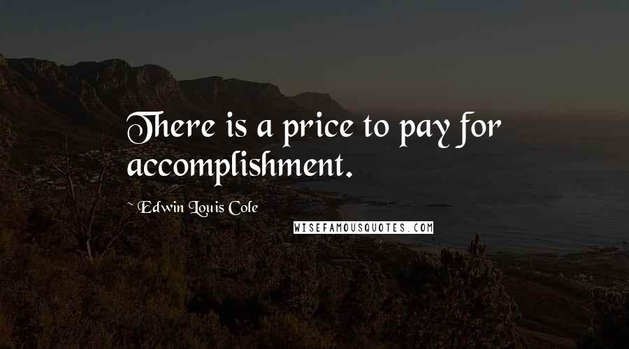 Edwin Louis Cole quotes: There is a price to pay for accomplishment.