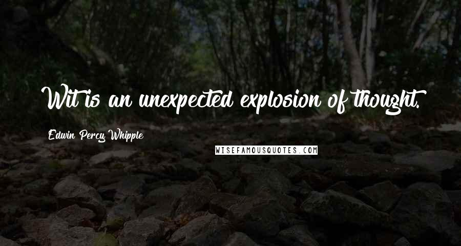 Edwin Percy Whipple quotes: Wit is an unexpected explosion of thought.