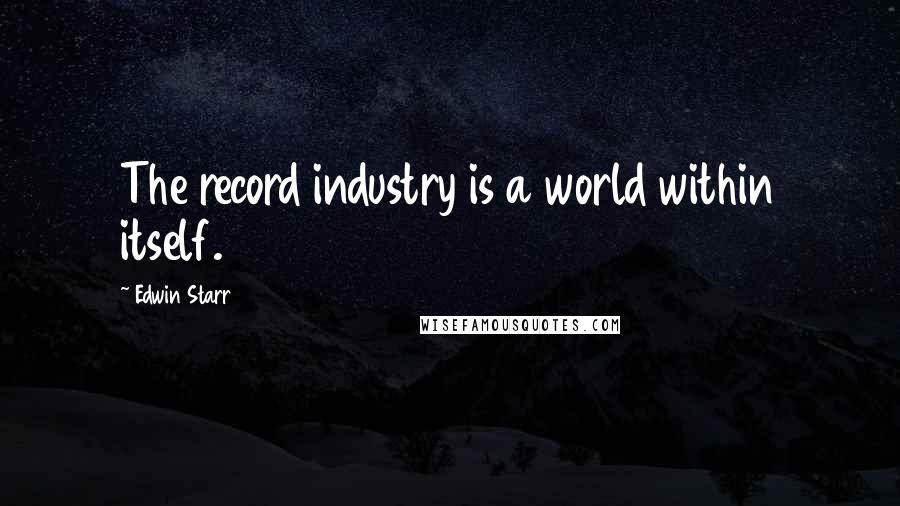 Edwin Starr quotes: The record industry is a world within itself.