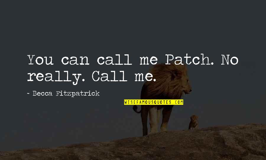 Eearth Quotes By Becca Fitzpatrick: You can call me Patch. No really. Call