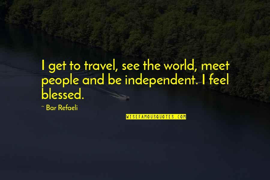 Eerlijke En Oprechte Quotes By Bar Refaeli: I get to travel, see the world, meet