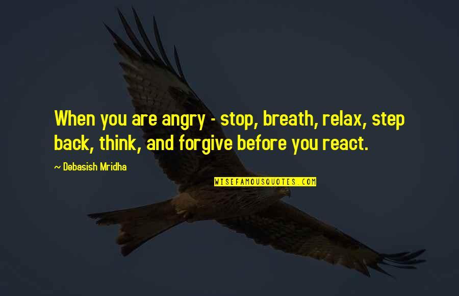 Eerlijke En Oprechte Quotes By Debasish Mridha: When you are angry - stop, breath, relax,