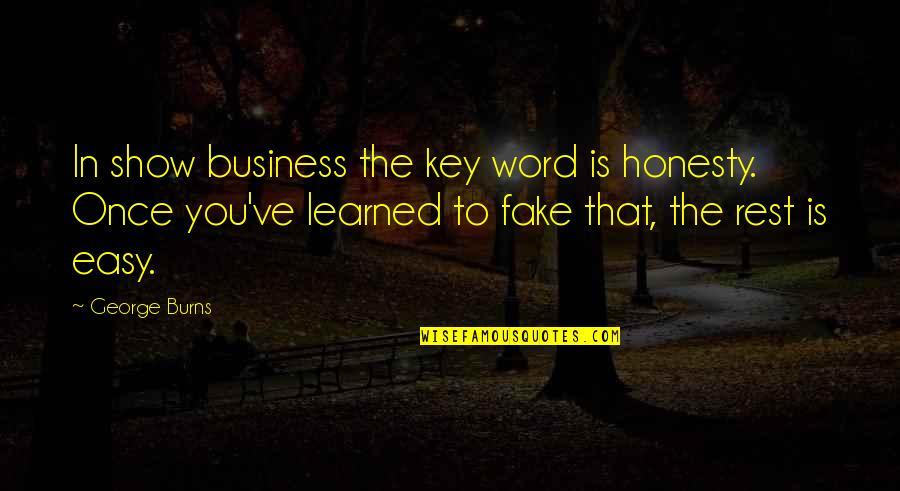 Eerlijke En Oprechte Quotes By George Burns: In show business the key word is honesty.