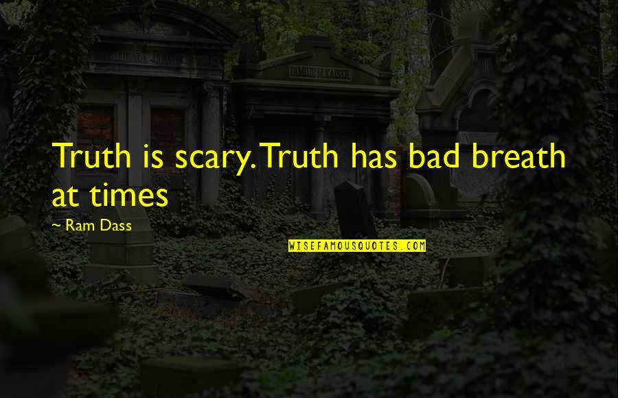 Eerlijke En Oprechte Quotes By Ram Dass: Truth is scary. Truth has bad breath at