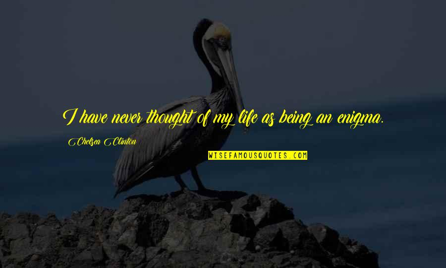 Efeito Quotes By Chelsea Clinton: I have never thought of my life as