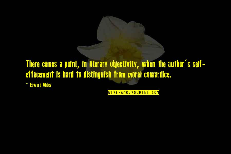 Effacement Quotes By Edward Abbey: There comes a point, in literary objectivity, when