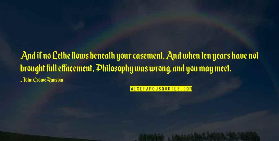 Effacement Quotes By John Crowe Ransom: And if no Lethe flows beneath your casement,