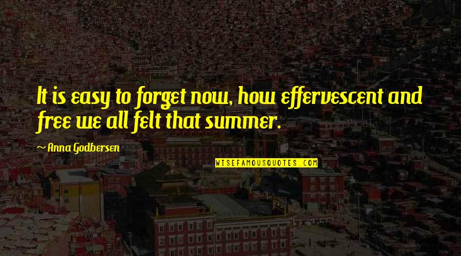 Effervescent Quotes By Anna Godbersen: It is easy to forget now, how effervescent