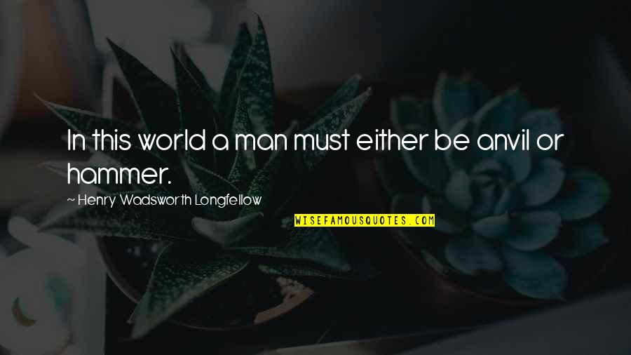 Effervescent Quotes By Henry Wadsworth Longfellow: In this world a man must either be
