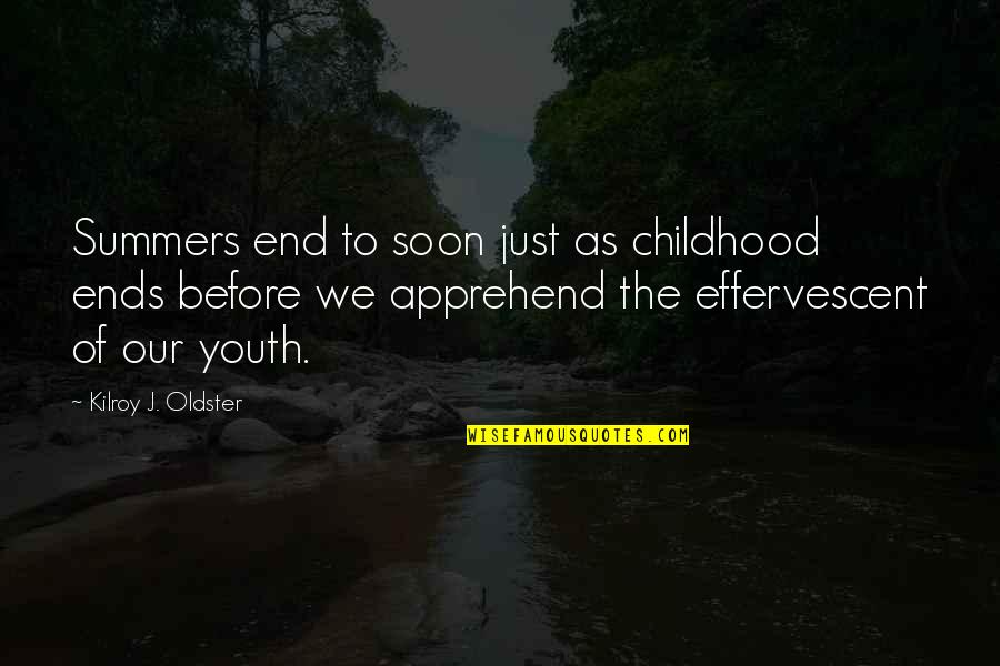 Effervescent Quotes By Kilroy J. Oldster: Summers end to soon just as childhood ends