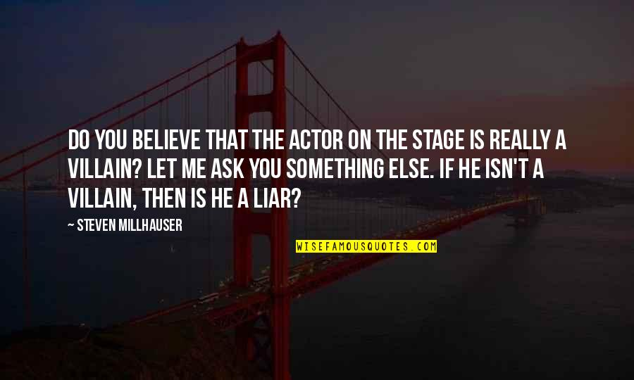 Effervescent Quotes By Steven Millhauser: Do you believe that the actor on the