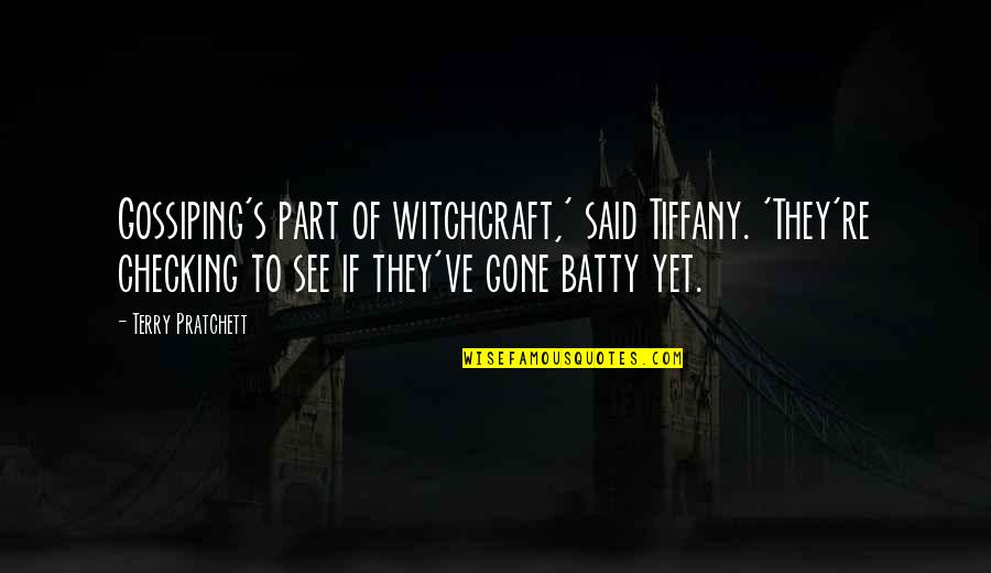 Effie Perrine Quotes By Terry Pratchett: Gossiping's part of witchcraft,' said Tiffany. 'They're checking