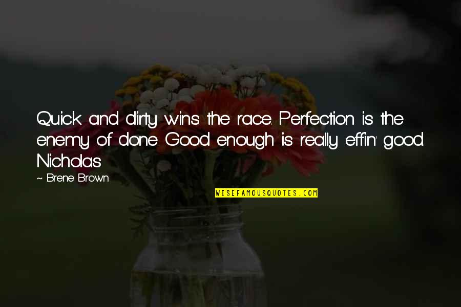 Effin Quotes By Brene Brown: Quick and dirty wins the race. Perfection is