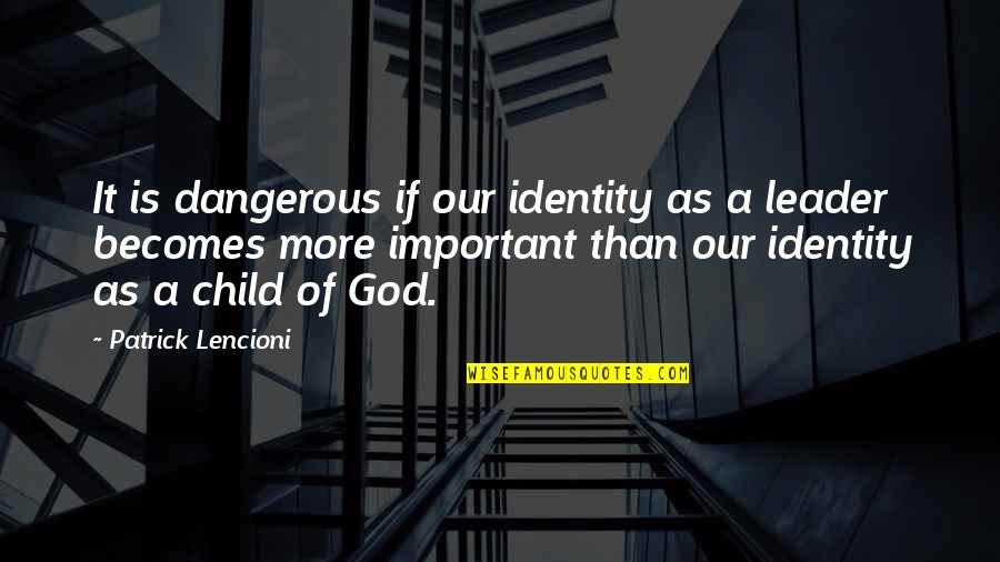 Effin Quotes By Patrick Lencioni: It is dangerous if our identity as a