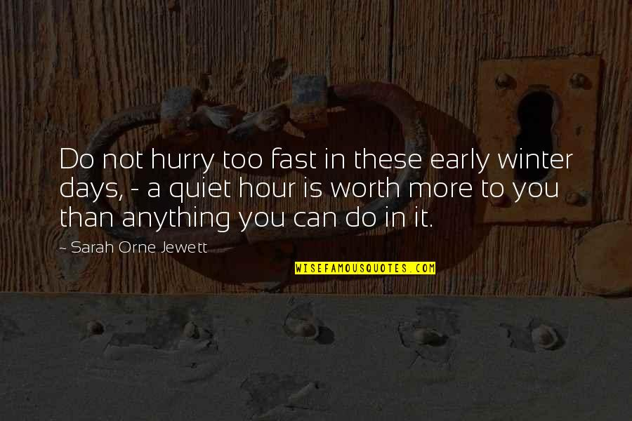 Effin Quotes By Sarah Orne Jewett: Do not hurry too fast in these early