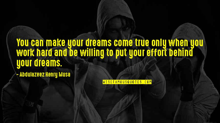 Effort And Hard Work Quotes By Abdulazeez Henry Musa: You can make your dreams come true only