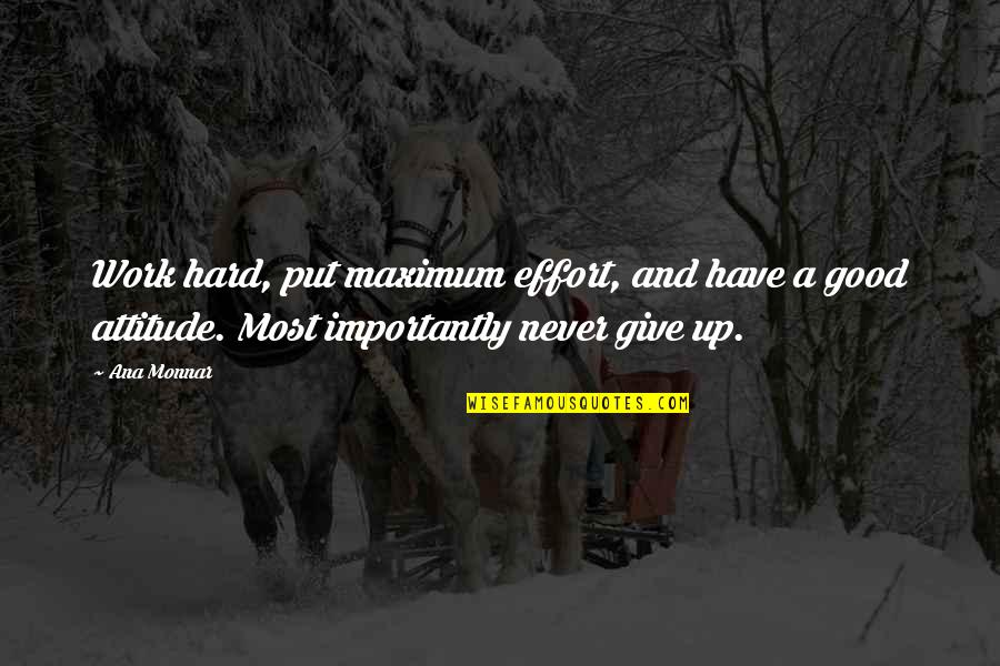 Effort And Hard Work Quotes By Ana Monnar: Work hard, put maximum effort, and have a