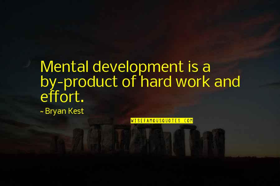 Effort And Hard Work Quotes By Bryan Kest: Mental development is a by-product of hard work