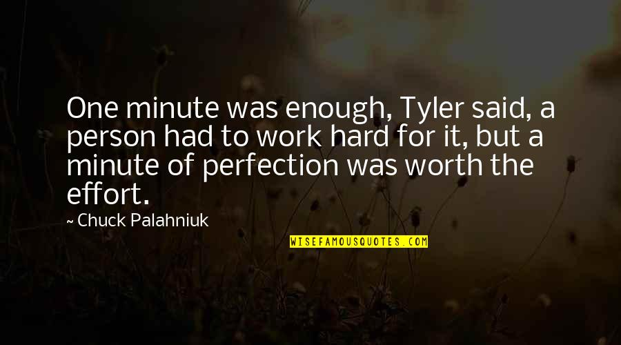 Effort And Hard Work Quotes By Chuck Palahniuk: One minute was enough, Tyler said, a person