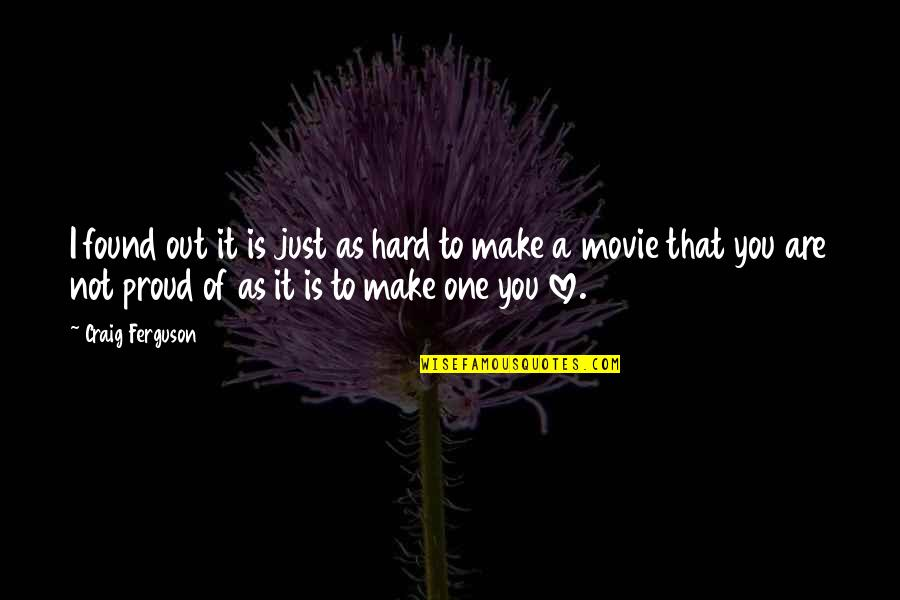 Effort And Hard Work Quotes By Craig Ferguson: I found out it is just as hard