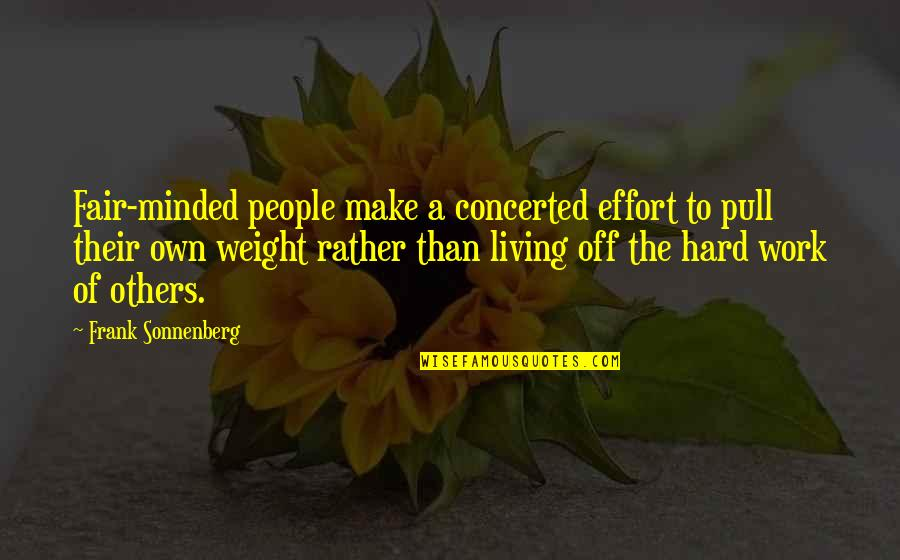 Effort And Hard Work Quotes By Frank Sonnenberg: Fair-minded people make a concerted effort to pull