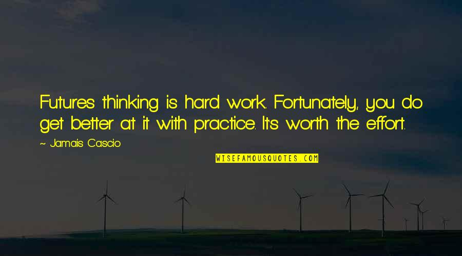 Effort And Hard Work Quotes By Jamais Cascio: Futures thinking is hard work. Fortunately, you do
