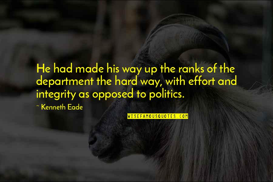 Effort And Hard Work Quotes By Kenneth Eade: He had made his way up the ranks
