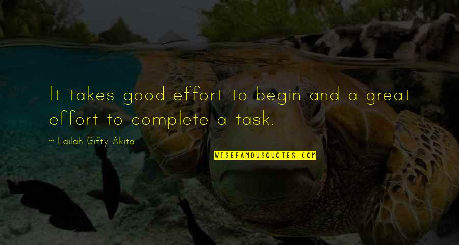 Effort And Hard Work Quotes By Lailah Gifty Akita: It takes good effort to begin and a