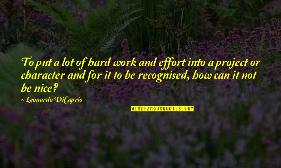 Effort And Hard Work Quotes By Leonardo DiCaprio: To put a lot of hard work and