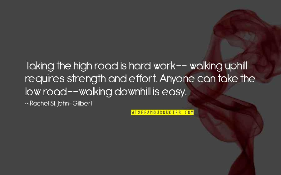 Effort And Hard Work Quotes By Rachel St. John-Gilbert: Taking the high road is hard work-- walking