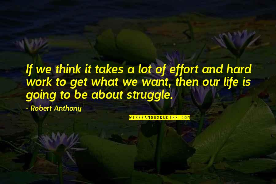 Effort And Hard Work Quotes By Robert Anthony: If we think it takes a lot of